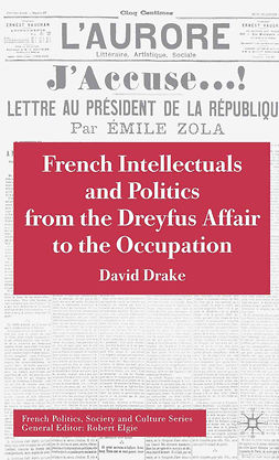 Drake, David - French Intellectuals and Politics from the Dreyfus Affair to the Occupation, ebook
