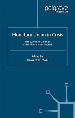 Moss, Bernard H. - Monetary Union in Crisis, ebook