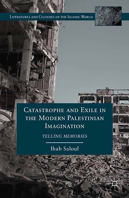 Saloul, Ihab - Catastrophe and Exile in the Modern Palestinian Imagination, ebook