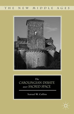Collins, Samuel W. - The Carolingian Debate over Sacred Space, e-bok