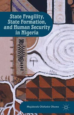 Okome, Mojúbàolú Olúfúnké - State Fragility, State Formation, and Human Security in Nigeria, ebook