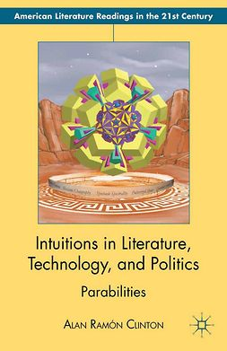Clinton, Alan Ramón - Intuitions in Literature, Technology, and Politics, ebook
