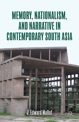 Mallot, J. Edward - Memory, Nationalism, and Narrative in Contemporary South Asia, ebook