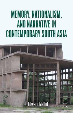Mallot, J. Edward - Memory, Nationalism, and Narrative in Contemporary South Asia, e-kirja