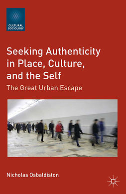 Osbaldiston, Nicholas - Seeking Authenticity in Place, Culture, and the Self, ebook