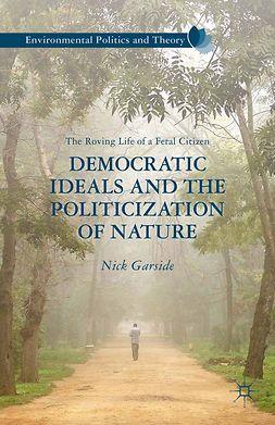 Garside, Nick - Democratic Ideals and the Politicization of Nature, e-bok