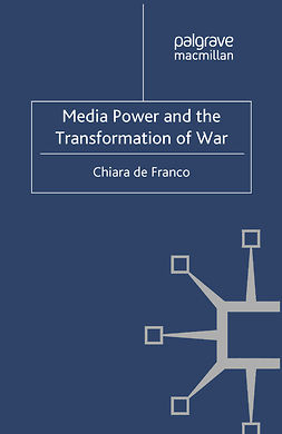 Franco, Chiara - Media Power and the Transformation of War, ebook