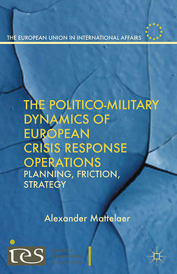 Mattelaer, Alexander - The Politico-Military Dynamics of European Crisis Response Operations, ebook