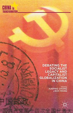 Wang, Ban - Debating the Socialist Legacy and Capitalist Globalization in China, ebook