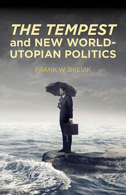 "Brevik, Frank W. - <Emphasis Type=""Italic"">The Tempest</Emphasis> and New World-Utopian Politics, e-kirja"