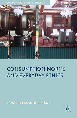 Pellandini-Simányi, Léna - Consumption Norms and Everyday Ethics, ebook