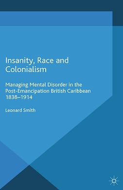 Smith, Leonard - Insanity, Race and Colonialism, e-bok