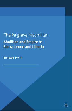 Everill, Bronwen - Abolition and Empire in Sierra Leone and Liberia, ebook
