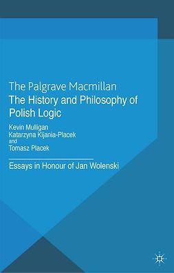 Kijania-Placek, Katarzyna - The History and Philosophy of Polish Logic, e-kirja
