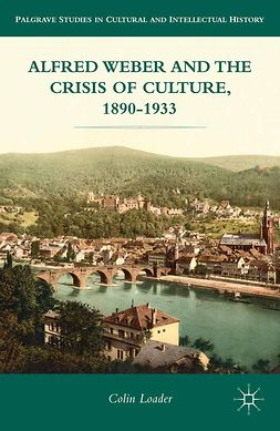 Loader, Colin - Alfred Weber and the Crisis of Culture, 1890–1933, ebook