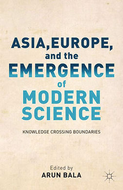 Bala, Arun - Asia, Europe, and the Emergence of Modern Science, e-kirja