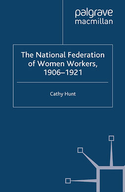 Hunt, Cathy - The National Federation of Women Workers, 1906–1921, ebook