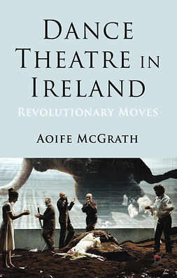 McGrath, Aoife - Dance Theatre in Ireland, e-kirja