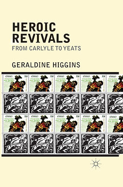 Higgins, Geraldine - Heroic Revivals from Carlyle to Yeats, ebook