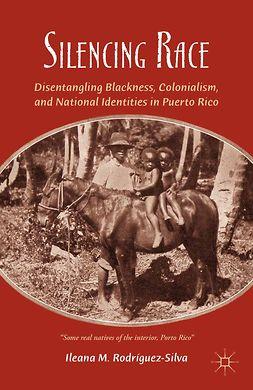 Rodríguez-Silva, Ileana M. - Silencing Race, ebook