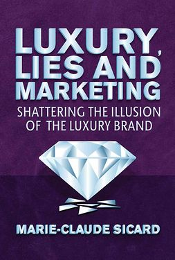 Sicard, Marie-Claude - Luxury, Lies and Marketing, ebook