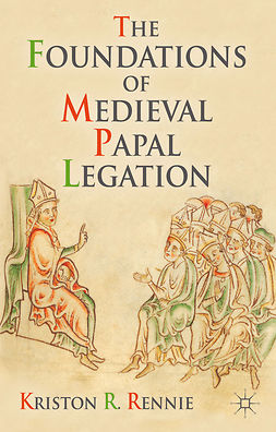 Rennie, Kriston R. - The Foundations of Medieval Papal Legation, ebook