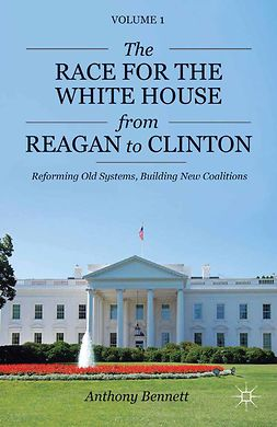 Bennett, Anthony J. - The Race for the White House from Reagan to Clinton, ebook