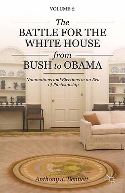 Bennett, Anthony J. - The Battle for the White House from Bush to Obama, ebook
