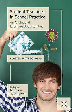Douglas, Alaster Scott - Student Teachers in School Practice, e-bok