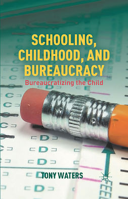 Waters, Tony - Schooling, Childhood, and Bureaucracy, ebook