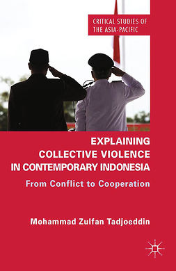 Tadjoeddin, Mohammad Zulfan - Explaining Collective Violence in Contemporary Indonesia: From Conflict to Cooperation, ebook