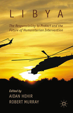 Hehir, Aidan - Libya, the Responsibility to Protect and the Future of Humanitarian Intervention, ebook