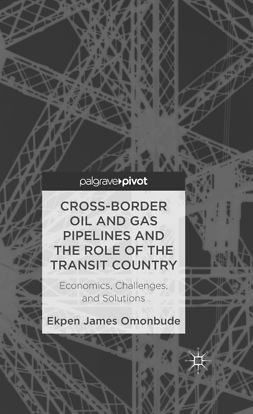 Omonbude, Ekpen James - Cross-border Oil and Gas Pipelines and the Role of the Transit Country: Economics, Challenges, and Solutions, e-bok
