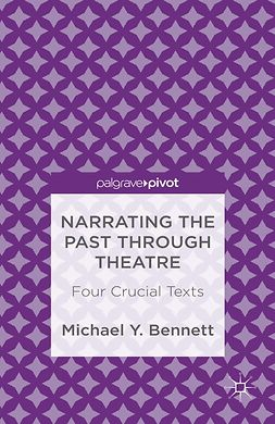 Bennett, Michael Y. - Narrating the Past through Theatre: Four Crucial Texts, e-bok
