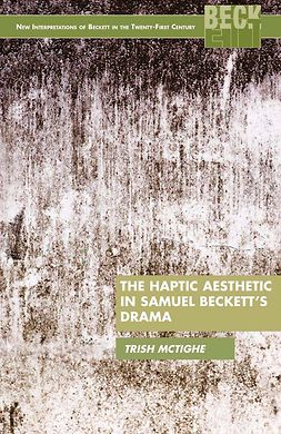 McTighe, Trish - The Haptic Aesthetic in Samuel Beckett's Drama, ebook