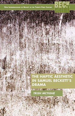 McTighe, Trish - The Haptic Aesthetic in Samuel Beckett's Drama, e-kirja