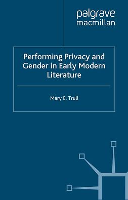 Trull, Mary E. - Performing Privacy and Gender in Early Modern Literature, e-bok