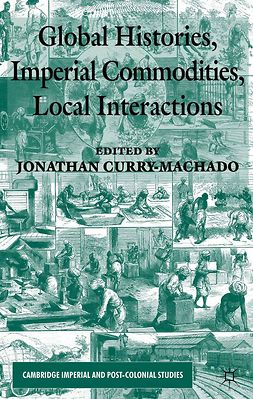 Curry-Machado, Jonathan - Global Histories, Imperial Commodities, Local Interactions, e-kirja