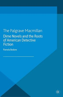Bedore, Pamela - Dime Novels and the Roots of American Detective Fiction, ebook