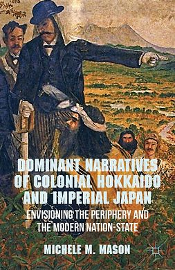 Mason, Michele M. - Dominant Narratives of Colonial Hokkaido and Imperial Japan, ebook