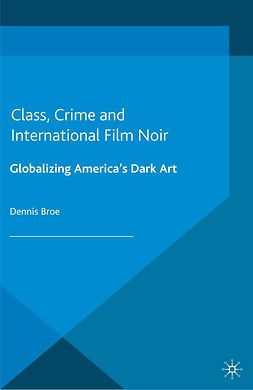 Broe, Dennis - Class, Crime and International Film Noir, ebook