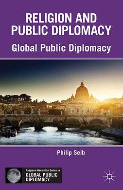 Seib, Philip - Religion and Public Diplomacy, e-bok