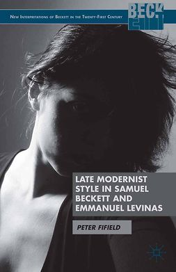 Fifield, Peter - Late Modernist Style in Samuel Beckett and Emmanuel Levinas, e-kirja