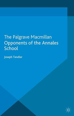 "Tendler, Joseph - Opponents of the <Emphasis Type=""Italic"">Annales</Emphasis> School, ebook"
