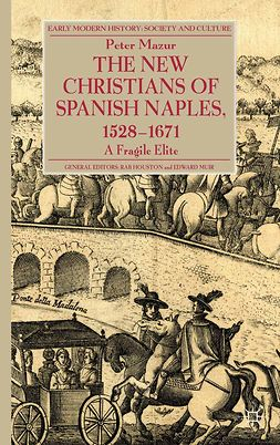Mazur, Peter A. - The New Christians of Spanish Naples 1528–1671, ebook