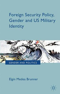 Brunner, Elgin Medea - Foreign Security Policy, Gender, and US Military Identity, e-kirja