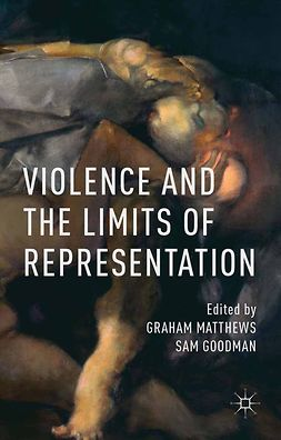Goodman, Sam - Violence and the Limits of Representation, e-bok