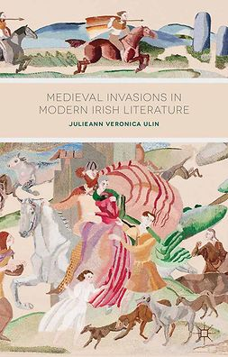 Ulin, Julieann Veronica - Medieval Invasions in Modern Irish Literature, ebook