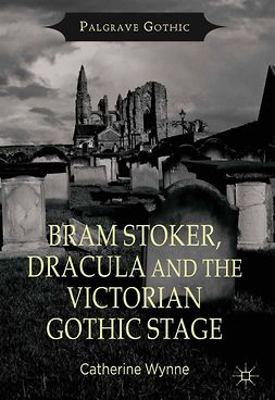 Wynne, Catherine - Bram Stoker, Dracula and the Victorian Gothic Stage, e-bok