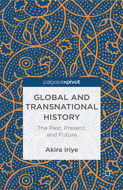 Iriye, Akira - Global and Transnational History: The Past, Present, and Future, ebook